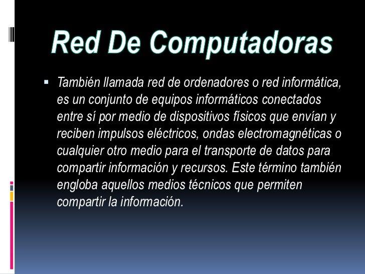 Red De Computadoras<br />También llamada red de ordenadores o red informática, es un conjunto de equipos informáticos cone...