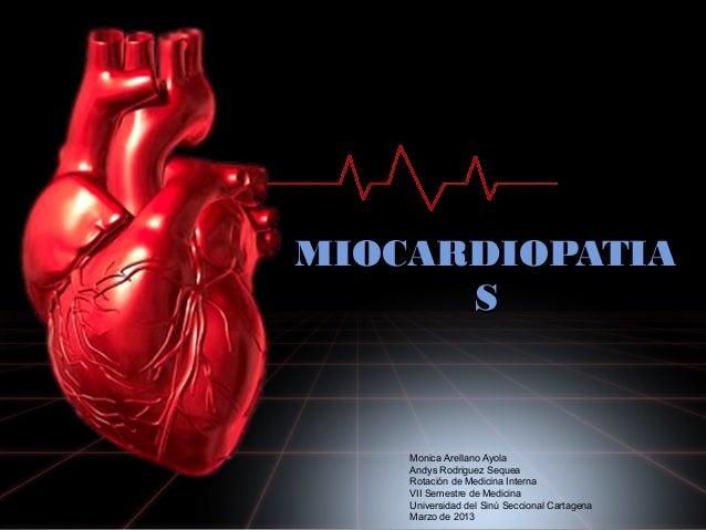 MIOCARDIOPATIA      S    Monica Arellano Ayola    Andys Rodriguez Sequea    Rotación de Medicina Interna    VII Semestre d...