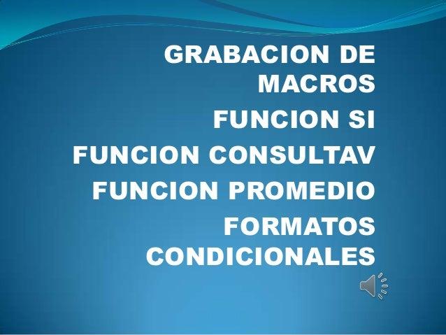 GRABACION DE MACROS FUNCION SI FUNCION CONSULTAV FUNCION PROMEDIO FORMATOS CONDICIONALES