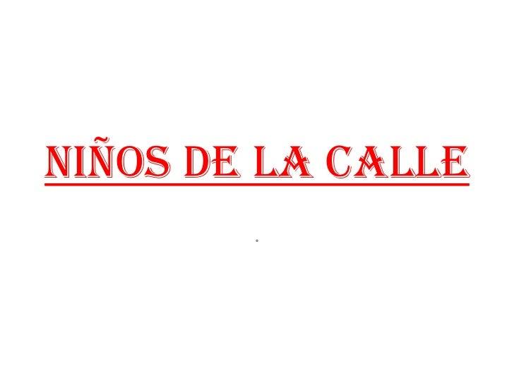 NIÑOS DE LA CALLE<br />.<br />