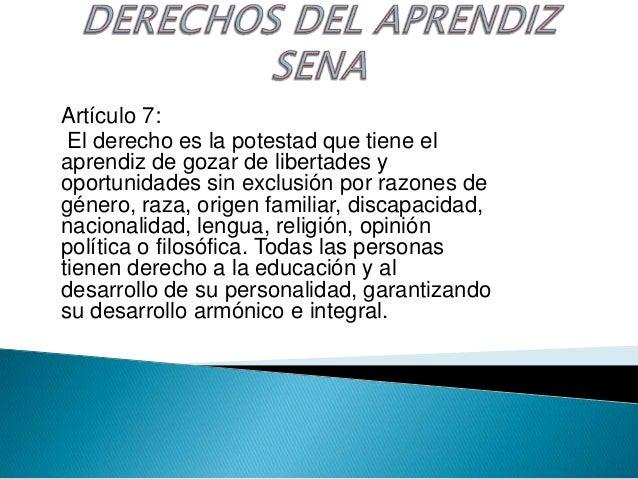 Artículo 7: El derecho es la potestad que tiene elaprendiz de gozar de libertades yoportunidades sin exclusión por razones...