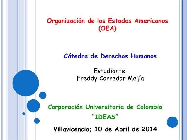 """Corporación Universitaria de Colombia """"IDEAS"""" Villavicencio; 10 de Abril de 2014 Organización de los Estados Americanos (O..."""