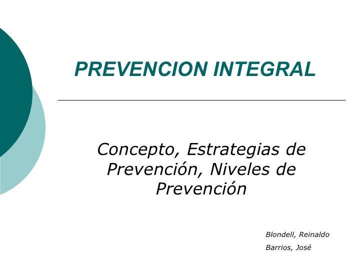 PREVENCION INTEGRAL Concepto, Estrategias de Prevención, Niveles de Prevención Blondell, Reinaldo Barrios, José