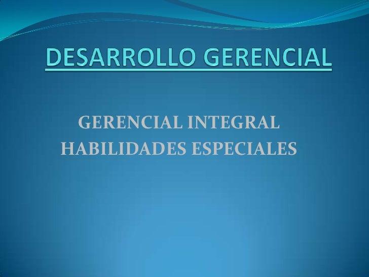 GERENCIAL INTEGRALHABILIDADES ESPECIALES