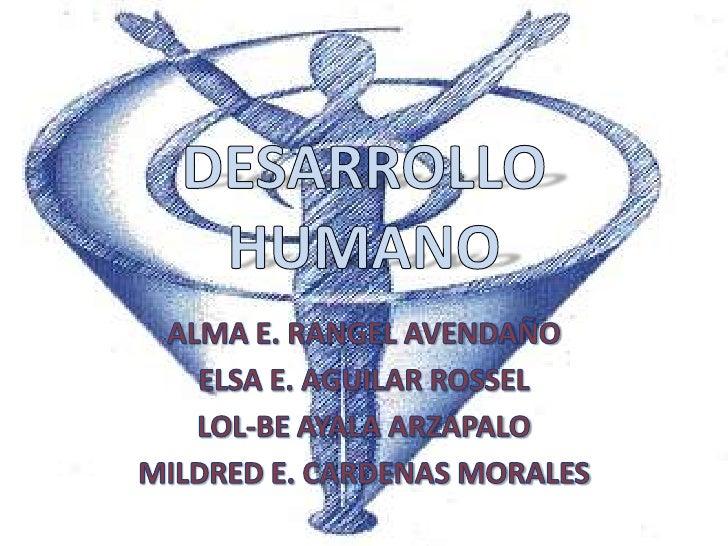 DESARROLLOHUMANO<br />ALMA E. RANGEL AVENDAÑO<br />ELSA E. AGUILAR ROSSEL<br />LOL-BE AYALA ARZÁPALO<br />MILDRED E. CARDE...
