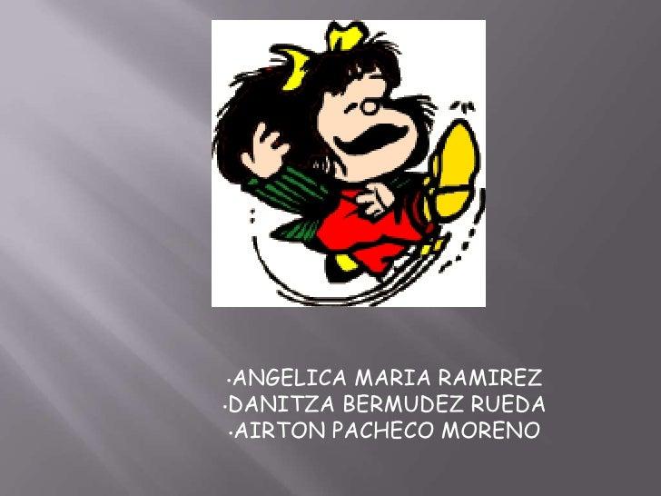 •ANGELICA  MARIA RAMIREZ•DANITZA BERMUDEZ RUEDA •AIRTON PACHECO MORENO