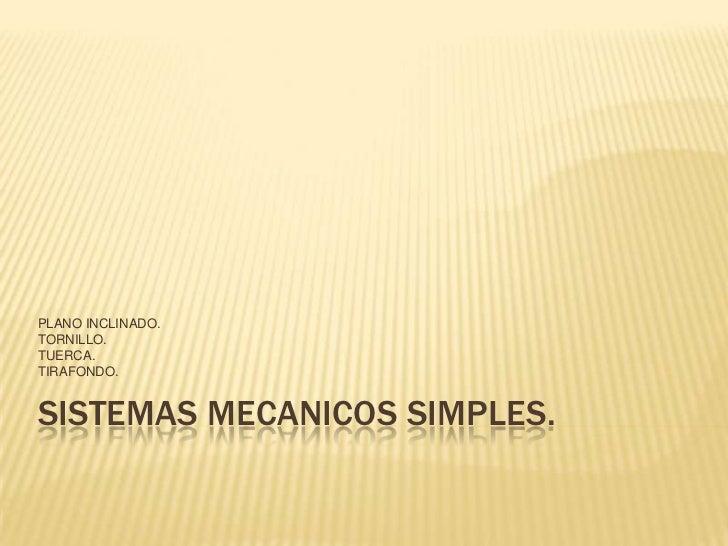 PLANO INCLINADO.TORNILLO.TUERCA.TIRAFONDO.SISTEMAS MECANICOS SIMPLES.