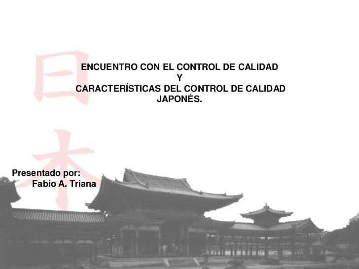 ENCUENTRO CON EL CONTROL DE CALIDAD                                Y              CARACTERÍSTICAS DEL CONTROL DE CALIDAD  ...