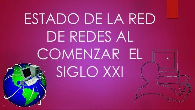 ESTADO DE LA RED DE REDES AL COMENZAR EL SIGLO XXI