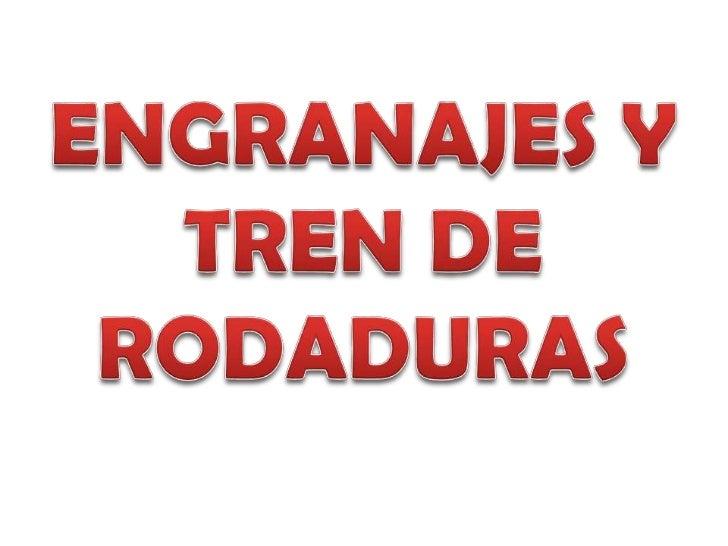 ENGRANAJES Y TREN DE RODADURAS<br />