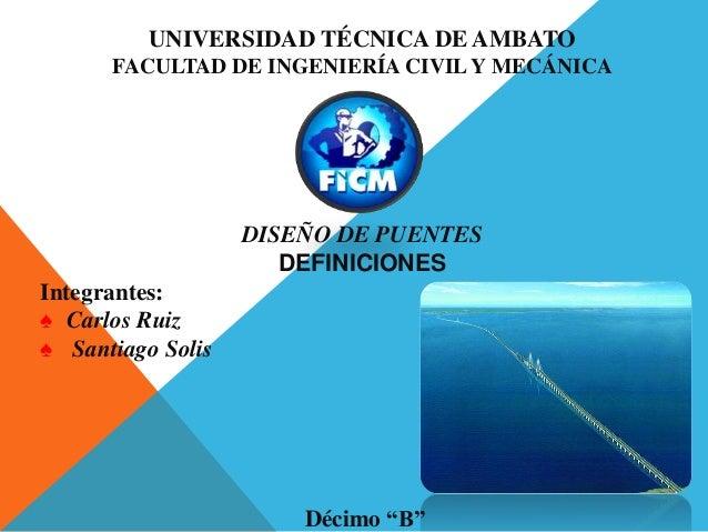 UNIVERSIDAD TÉCNICA DE AMBATO      FACULTAD DE INGENIERÍA CIVIL Y MECÁNICA                   DISEÑO DE PUENTES            ...