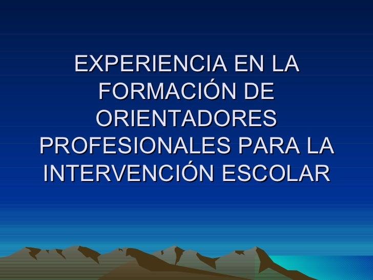 EXPERIENCIA EN LA FORMACIÓN DE ORIENTADORES PROFESIONALES PARA LA INTERVENCIÓN ESCOLAR