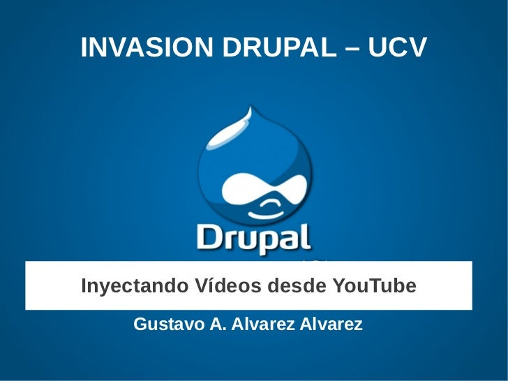 INVASION DRUPAL – UCVInyectando Vídeos desde YouTube    Gustavo A. Alvarez Alvarez