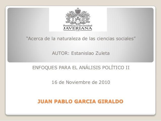 """""""Acerca de la naturaleza de las ciencias sociales""""<br />AUTOR: Estanislao Zuleta<br />ENFOQUES PARA EL ANÁLISIS POLÍTICO I..."""