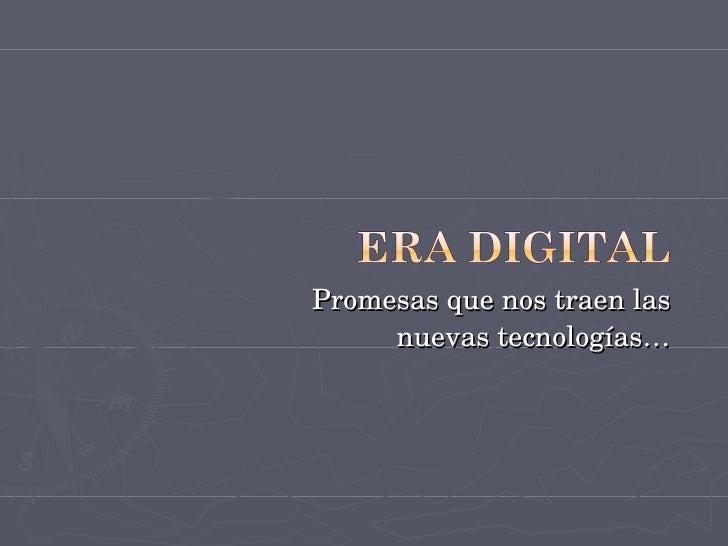 Promesas que nos traen las nuevas  tecnologías …