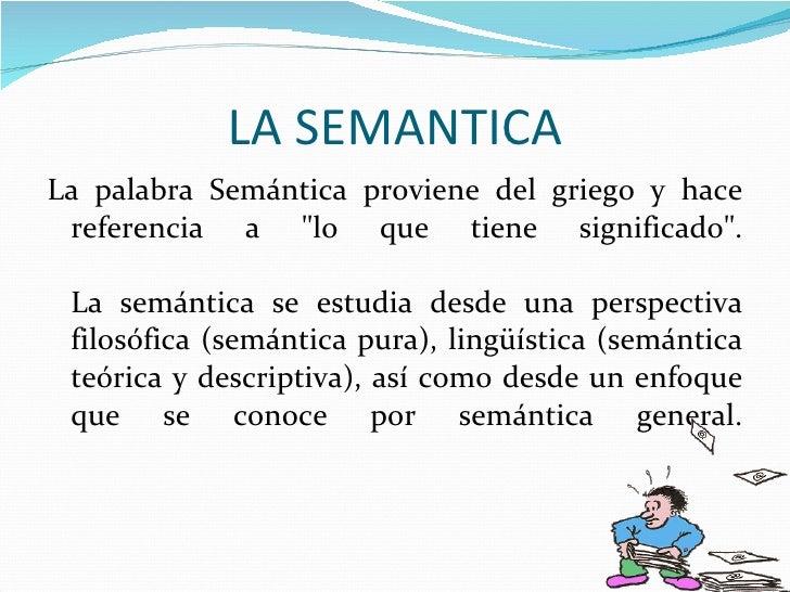 """LA SEMANTICA <ul><li>La palabra Semántica proviene del griego y hace referencia a """"lo que tiene significado"""". La..."""