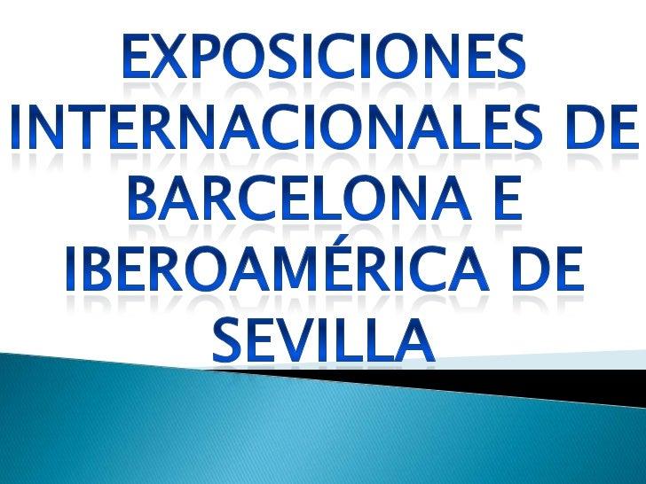 Exposiciones internacionales de Barcelona e Iberoamérica de Sevilla <br />