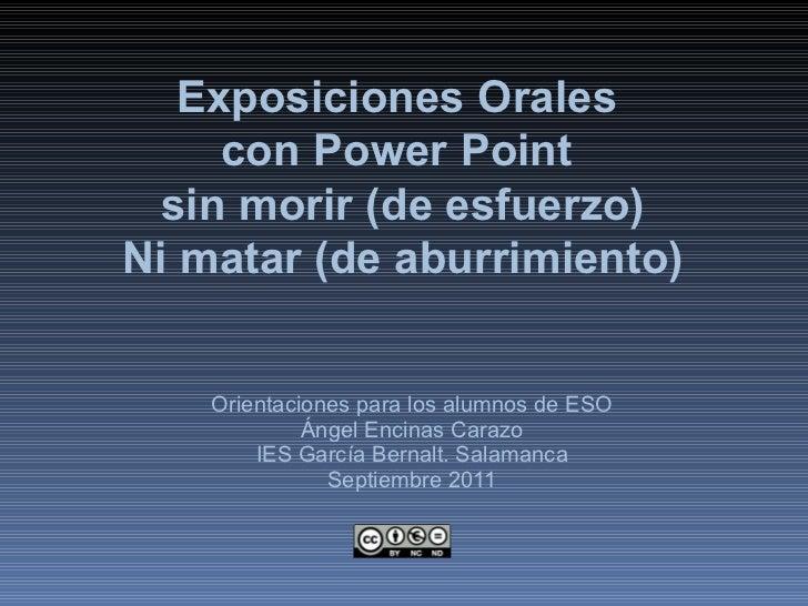 Orientaciones para los alumnos de ESO Ángel Encinas Carazo IES García Bernalt. Salamanca Septiembre 2011 Exposiciones Oral...