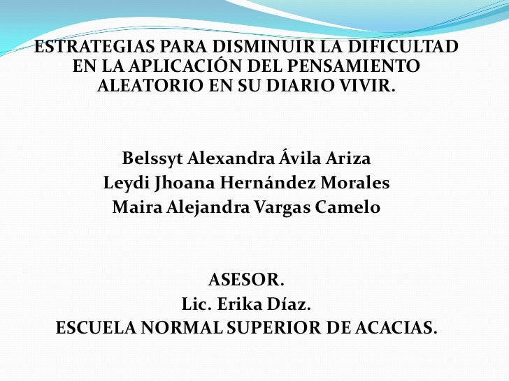 ESTRATEGIAS PARA DISMINUIR LA DIFICULTAD   EN LA APLICACIÓN DEL PENSAMIENTO      ALEATORIO EN SU DIARIO VIVIR.        Bels...