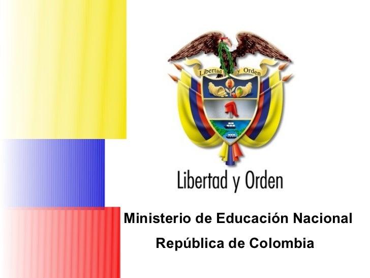 Ministerio de Educación Nacional                             República de ColombiaMinisterio de Educación Nacional    Repú...