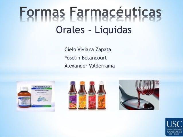 Orales - Liquidas  Cielo Viviana Zapata  Yoselin Betancourt  Alexander Valderrama