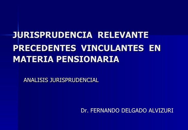 JURISPRUDENCIA RELEVANTE PRECEDENTES VINCULANTES EN MATERIA PENSIONARIA   ANALISIS JURISPRUDENCIAL                        ...