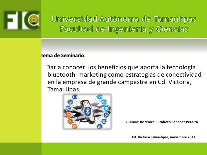 Tema de Seminario:  Dar a conocer los beneficios que aporta la tecnología  bluetooth marketing como estrategias de conecti...