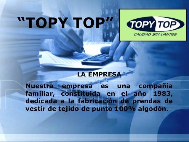 """""""TOPY TOP""""  LA EMPRESA Nuestra empresa es una compañía familiar, constituida en el año 1983, dedicada a la fabricación de ..."""