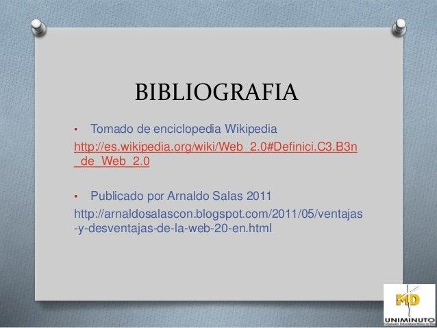 BIBLIOGRAFIA  • Tomado de enciclopedia Wikipedia  http://es.wikipedia.org/wiki/Web_2.0#Definici.C3.B3n  _de_Web_2.0  • Pub...