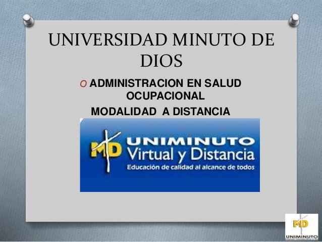 UNIVERSIDAD MINUTO DE  DIOS  O ADMINISTRACION EN SALUD  OCUPACIONAL  MODALIDAD A DISTANCIA