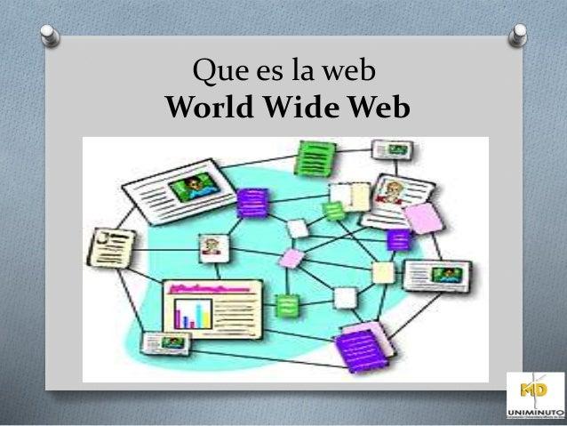 Que es la web  World Wide Web