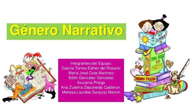 Género Narrativo Integrantes del Equipo: García Torres Esther del Rosario Maria José Cota Martinez Edith Gonzalez Gonzalez...