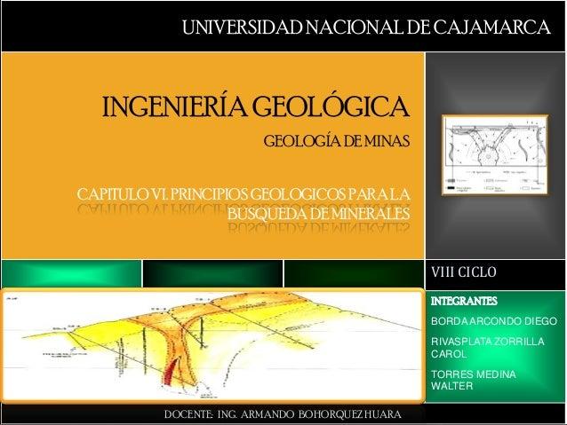 UNIVERSIDAD NACIONAL DE CAJAMARCA   INGENIERÍA GEOLÓGICA                          GEOLOGÍA DE MINASCAPITULO VI. PRINCIPIOS...