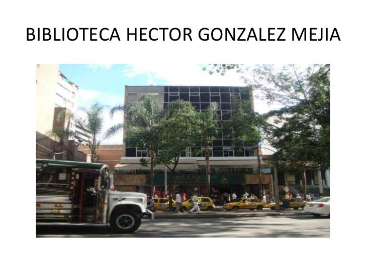 BIBLIOTECA HECTOR GONZALEZ MEJIA