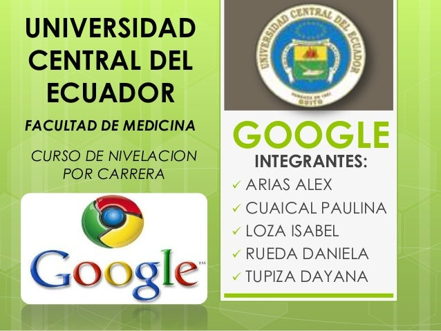 GOOGLE INTEGRANTES:  ARIAS ALEX  CUAICAL PAULINA  LOZA ISABEL  RUEDA DANIELA  TUPIZA DAYANA UNIVERSIDAD CENTRAL DEL E...