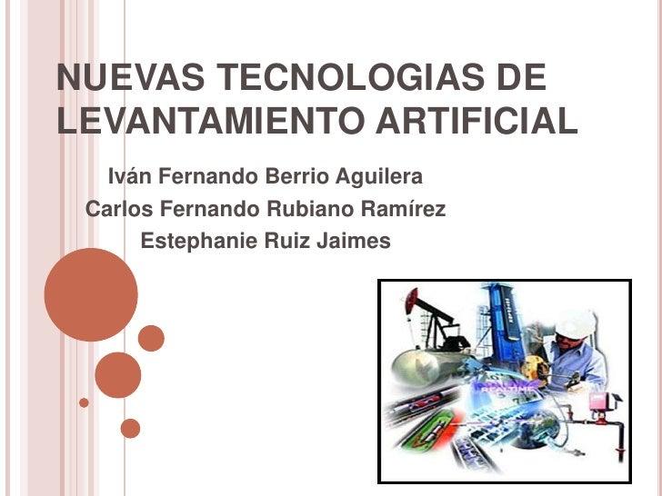 NUEVAS TECNOLOGIAS DELEVANTAMIENTO ARTIFICIAL   Iván Fernando Berrio Aguilera Carlos Fernando Rubiano Ramírez      Estepha...