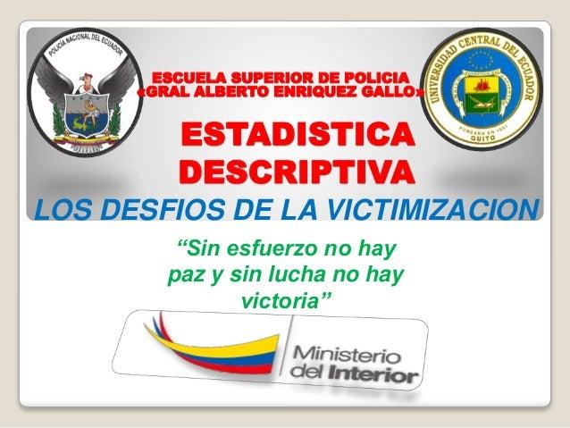 """ESTADISTICA DESCRIPTIVA LOS DESFIOS DE LA VICTIMIZACION """"Sin esfuerzo no hay paz y sin lucha no hay victoria"""" ESCUELA SUPE..."""