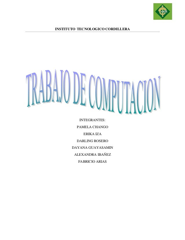INSTITUTO TECNOLOGICO CORDILLERA  INTEGRANTES:  PAMELA CHANGO  ERIKA IZA  DARLING ROSERO  DAYANA GUAYASAMIN  ALEXANDRA IBA...