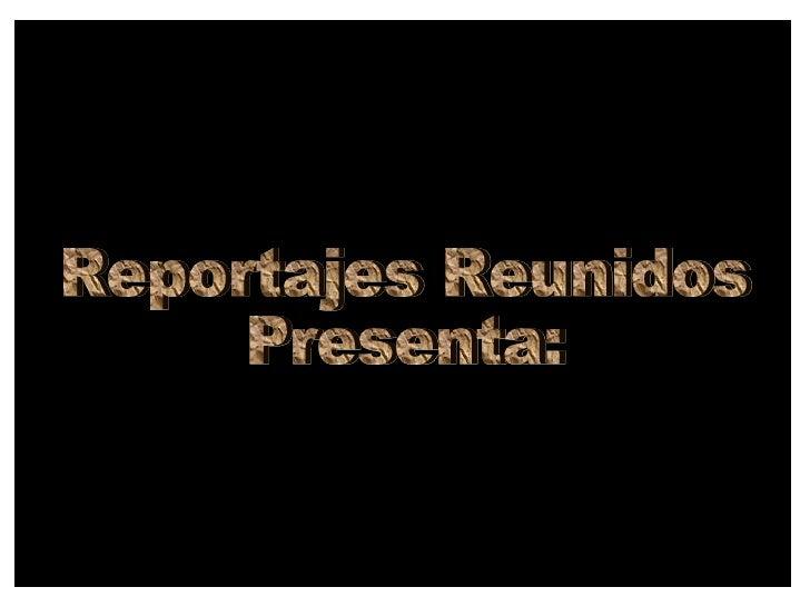 Reportajes Reunidos Presenta: