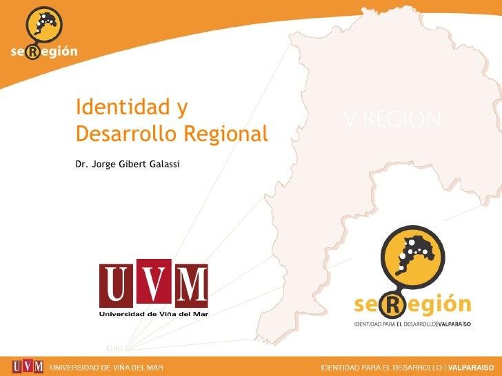 Identidad y Desarrollo Regional Dr. Jorge Gibert Galassi