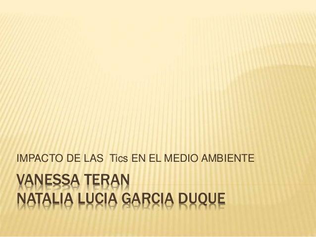 VANESSA TERAN NATALIA LUCIA GARCIA DUQUE IMPACTO DE LAS Tics EN EL MEDIO AMBIENTE
