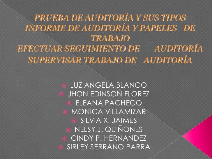 PRUEBA DE AUDITORÍA Y SUS TIPOS INFORME DE AUDITORÍA Y PAPELESDE TRABAJOEFECTUAR SEGUIMIENTO DE AUDITORÍASUPERVISAR TRABA...