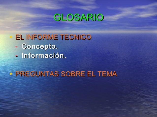 GLOSARIO• EL INFORME TECNICO - Concepto. - Información.• PREGUNTAS SOBRE EL TEMA