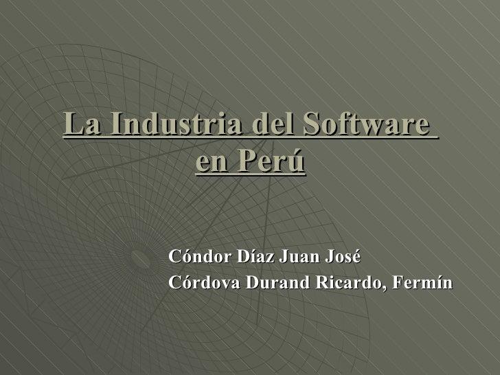 La Industria del Software  en Perú Cóndor Díaz Juan José Córdova Durand Ricardo, Fermín
