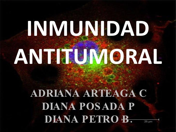 INMUNIDAD ANTITUMORAL  ADRIANA ARTEAGA C   DIANA POS ADA P    DIANA PETRO B .
