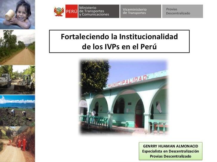Fortaleciendo la Institucionalidad      de los IVPs en el Perú                       GENRRY HUAMAN ALMONACID              ...