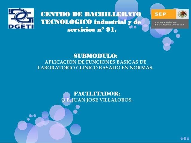 CENTRO DE BACHILLERATO TECNOLOGICO industrial y de servicios n° 91.  SUBMODULO: APLICACIÓN DE FUNCIONES BASICAS DE LABORAT...