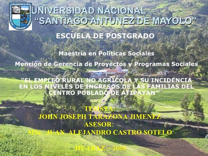 "UNIVERSIDAD NACIONAL  ""SANTIAGO ANTUNEZ DE MAYOLO"" TESISTA:  JOHN JOSEPH TARAZONA JIMENEZ   ASESOR:  MSc.  JUAN  ALEJANDRO..."