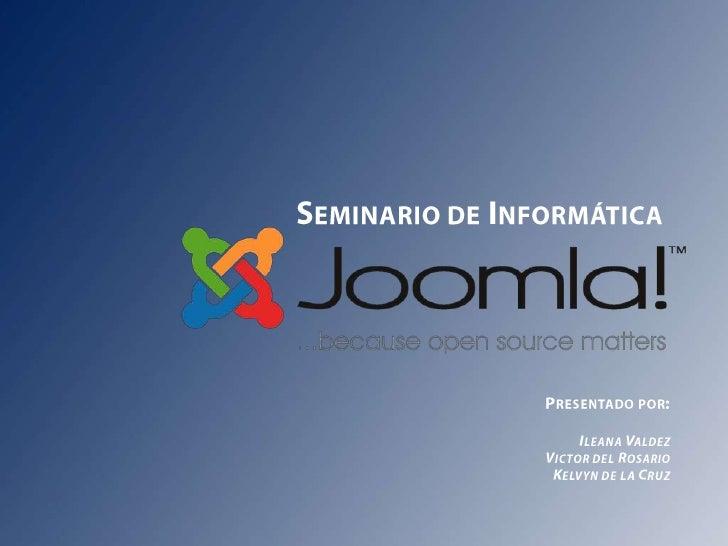 Seminario de Informática<br />Presentado por:<br />Ileana Valdez<br />Victor del Rosario<br />Kelvyn de la Cruz<br />