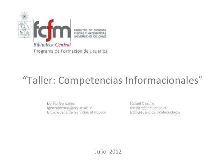 """Programa de Formación de Usuarios""""Taller: Competencias Informacionales""""       Loreto González                           Ra..."""